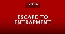 Escape to Entrapment (2014) stream