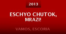 Eschyo chutok, mrazi! (2013) stream