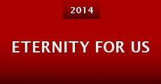Eternity for Us (2014) stream