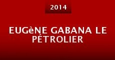 Eugène Gabana le pétrolier (2014) stream