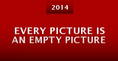 Every Picture Is an Empty Picture (2014) stream
