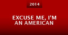 Película Excuse Me, I'm an American