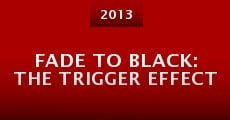 Película Fade to Black: The Trigger Effect