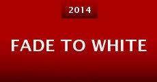 Fade to White (2014) stream