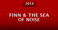 Finn & the Sea of Noise (2013) stream