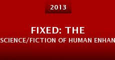 Película Fixed: The Science/Fiction of Human Enhancement