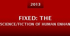 Fixed: The Science/Fiction of Human Enhancement (2013) stream