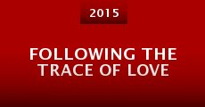 Película Following the Trace of Love
