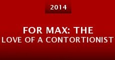 For Max: The Love of a Contortionist (2014) stream