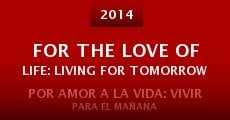 For the Love of Life: Living for Tomorrow (2014)