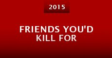 Película Friends You'd Kill For