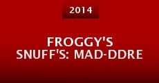 Froggy's Snuff's: Mad-Ddre (2014)