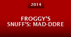 Froggy's Snuff's: Mad-Ddre (2014) stream