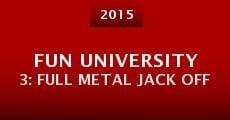 Película Fun University 3: Full Metal Jack Off