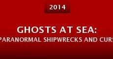 Ghosts at Sea: Paranormal Shipwrecks and Curses (2014) stream