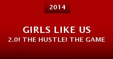 Girls Like Us 2.0! The Hustle! The Game (2014)