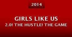 Girls Like Us 2.0! The Hustle! The Game (2014) stream