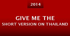 Give Me the Short Version on Thailand (2014) stream