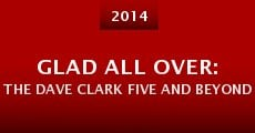 Película Glad All Over: The Dave Clark Five and Beyond
