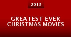 Greatest Ever Christmas Movies (2013)