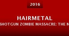 Película Hairmetal Shotgun Zombie Massacre: The Movie