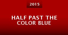 Película Half Past the Color Blue
