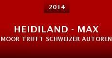 Película Heidiland - Max Moor trifft Schweizer Autoren