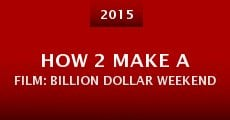 How 2 Make a Film: Billion Dollar Weekend