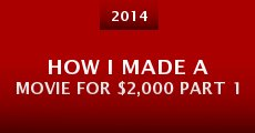 How I Made a Movie for $2,000 Part 1 (2014)