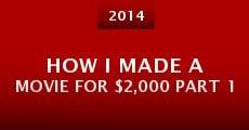 How I Made a Movie for $2,000 Part 1 (2014) stream