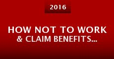 Película How Not to Work & Claim Benefits... (and Other Useful Information for Wasters)