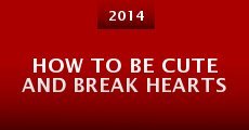 How to Be Cute and Break Hearts (2014) stream