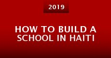 Película How to Build a School in Haiti