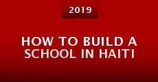 Película How to Build a School in Haiti