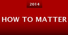 How to Matter (2014) stream