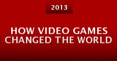 How Video Games Changed the World (2013) stream