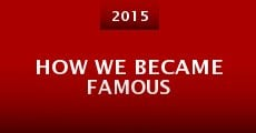 Película How We Became Famous