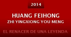 Película Huang Feihong Zhi Yingxiong You Meng