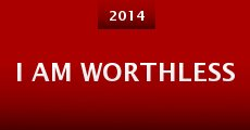 I Am Worthless (2014) stream