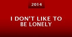 I Don't Like to Be Lonely (2014) stream