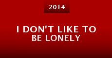 I Don't Like to Be Lonely (2014)