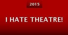 Película I Hate Theatre!
