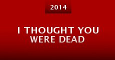 I Thought You Were Dead (2014) stream