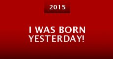 I Was Born Yesterday! (2014)