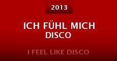 Ich fühl mich Disco (2013) stream