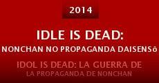 Idle Is Dead: Nonchan no Propaganda Daisensô (2014) stream