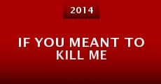 Película If You Meant to Kill Me