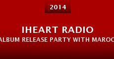iHeart Radio Album Release Party with Maroon 5 (2014) stream