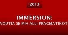 Immersion: Voutia se mia alli pragmatikotita (2013)