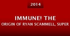 IMMUNE! The Origin of Ryan Scammell, Superhero (Approximately 72% Non-fiction)
